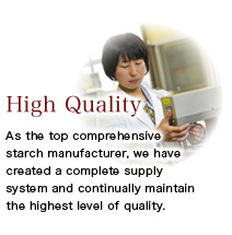 As the top comprehensive starch manufacturer, we have created a complete supply system and continually maintain the highest level of quality.